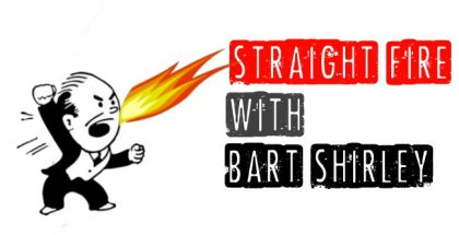 Straight Fire with Bart Shirley
